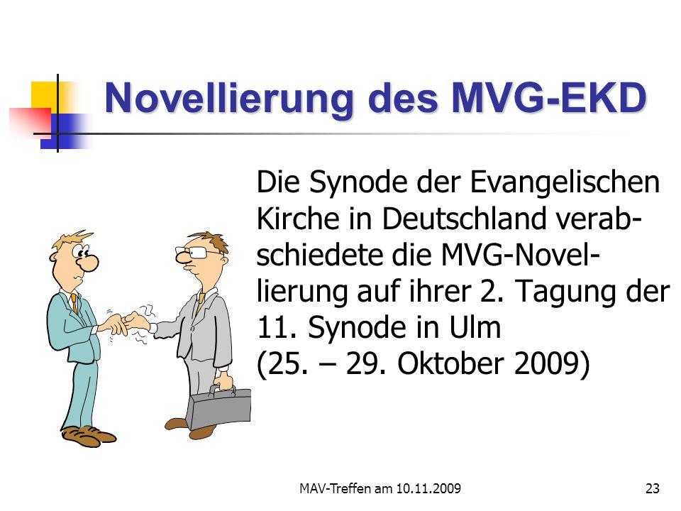 MAV-Treffen am 10.11.200923 Novellierung des MVG-EKD Die Synode der Evangelischen Kirche in Deutschland verab- schiedete die MVG-Novel- lierung auf ihrer 2.