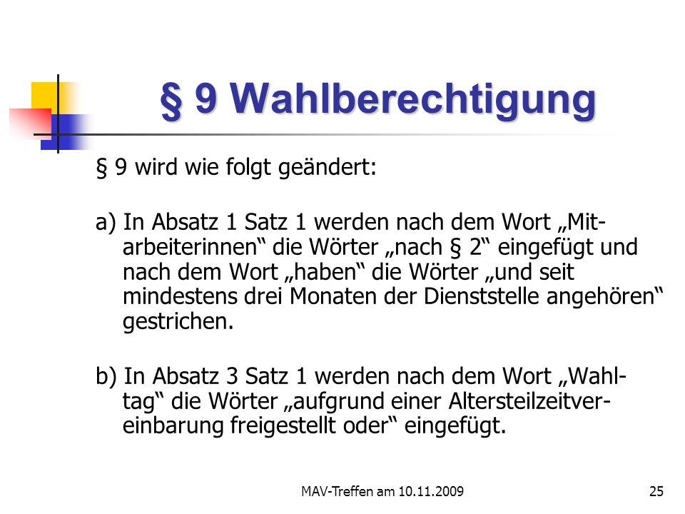 MAV-Treffen am 10.11.200925 § 9 Wahlberechtigung § 9 wird wie folgt geändert: a) In Absatz 1 Satz 1 werden nach dem Wort Mit- arbeiterinnen die Wörter nach § 2 eingefügt und nach dem Wort haben die Wörter und seit mindestens drei Monaten der Dienststelle angehören gestrichen.
