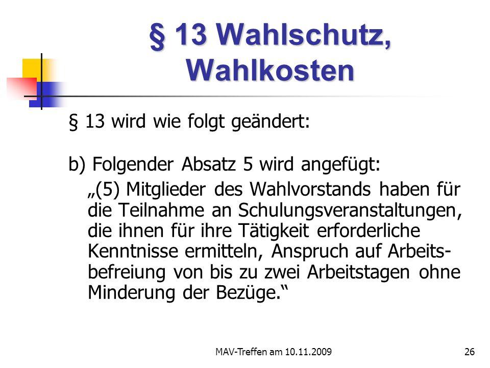MAV-Treffen am 10.11.200926 § 13 Wahlschutz, Wahlkosten § 13 wird wie folgt geändert: b) Folgender Absatz 5 wird angefügt: (5) Mitglieder des Wahlvors