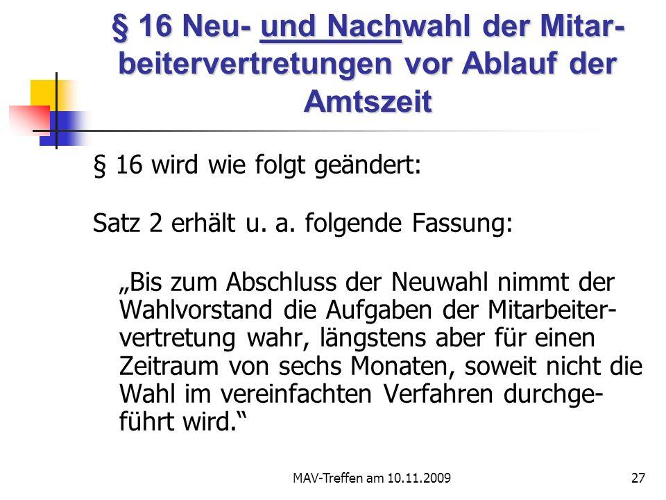 MAV-Treffen am 10.11.200927 § 16 Neu- und Nachwahl der Mitar- beitervertretungen vor Ablauf der Amtszeit § 16 wird wie folgt geändert: Satz 2 erhält u.