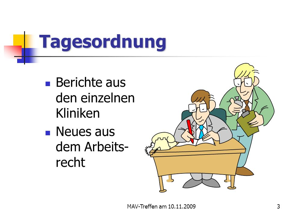 MAV-Treffen am 10.11.20093 Tagesordnung Berichte aus den einzelnen Kliniken Neues aus dem Arbeits- recht