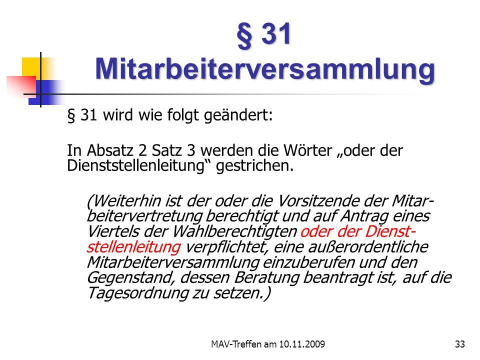 MAV-Treffen am 10.11.200933 § 31 Mitarbeiterversammlung § 31 wird wie folgt geändert: In Absatz 2 Satz 3 werden die Wörter oder der Dienststellenleitung gestrichen.