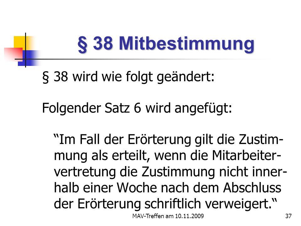 MAV-Treffen am 10.11.200937 § 38 Mitbestimmung § 38 wird wie folgt geändert: Folgender Satz 6 wird angefügt: Im Fall der Erörterung gilt die Zustim- m