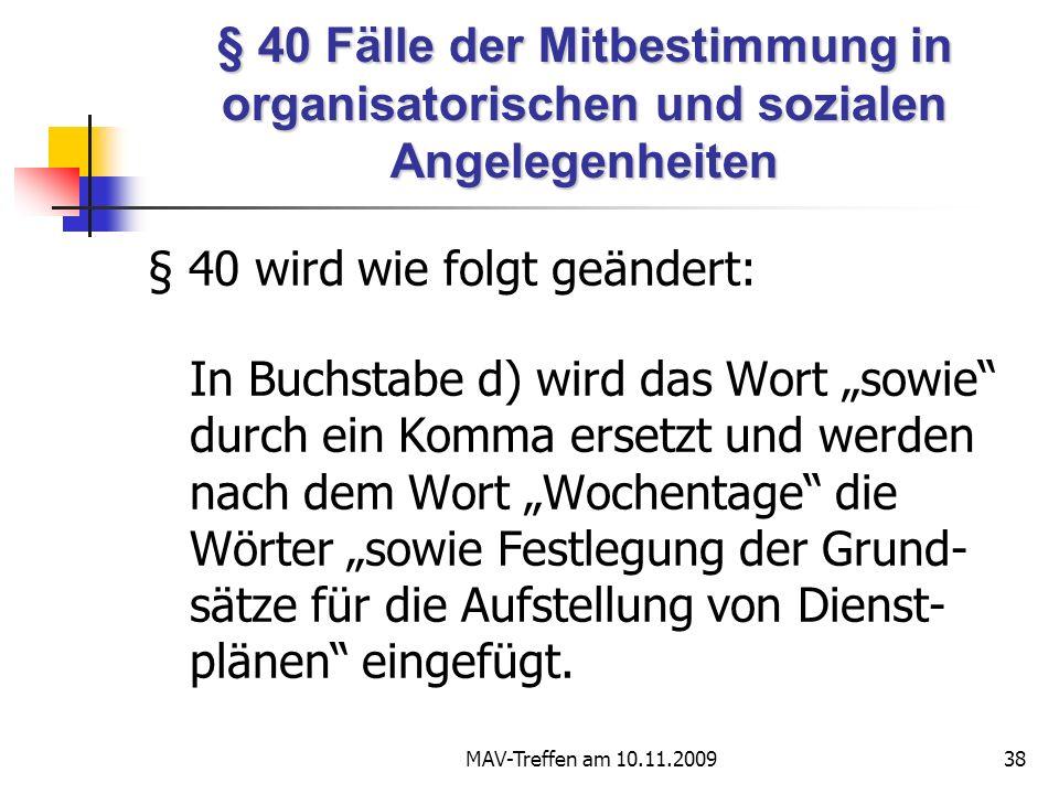 MAV-Treffen am 10.11.200938 § 40 Fälle der Mitbestimmung in organisatorischen und sozialen Angelegenheiten § 40 wird wie folgt geändert: In Buchstabe