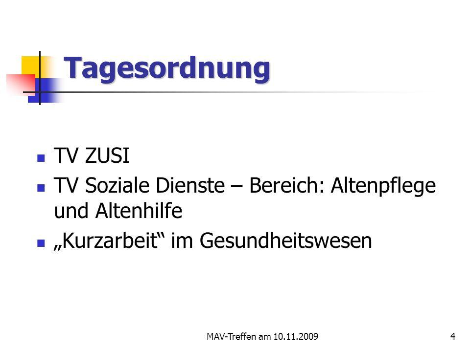 MAV-Treffen am 10.11.20094 Tagesordnung TV ZUSI TV Soziale Dienste – Bereich: Altenpflege und Altenhilfe Kurzarbeit im Gesundheitswesen