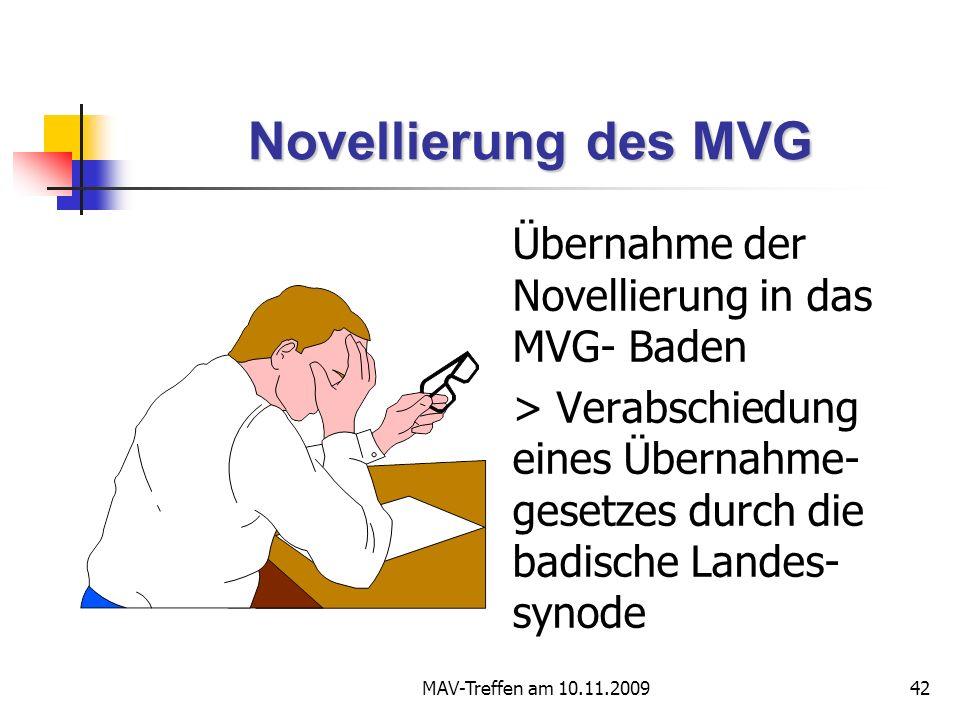 MAV-Treffen am 10.11.200942 Novellierung des MVG Übernahme der Novellierung in das MVG- Baden > Verabschiedung eines Übernahme- gesetzes durch die badische Landes- synode