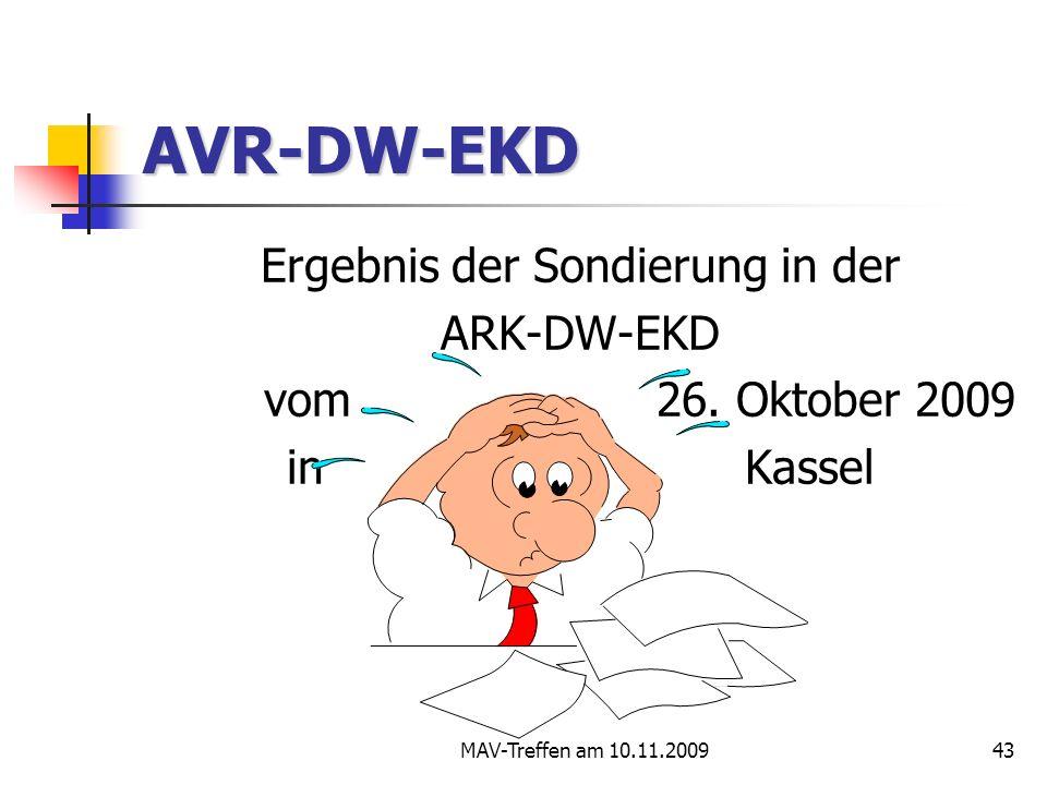 MAV-Treffen am 10.11.200943 AVR-DW-EKD Ergebnis der Sondierung in der ARK-DW-EKD vom 26. Oktober 2009 in Kassel
