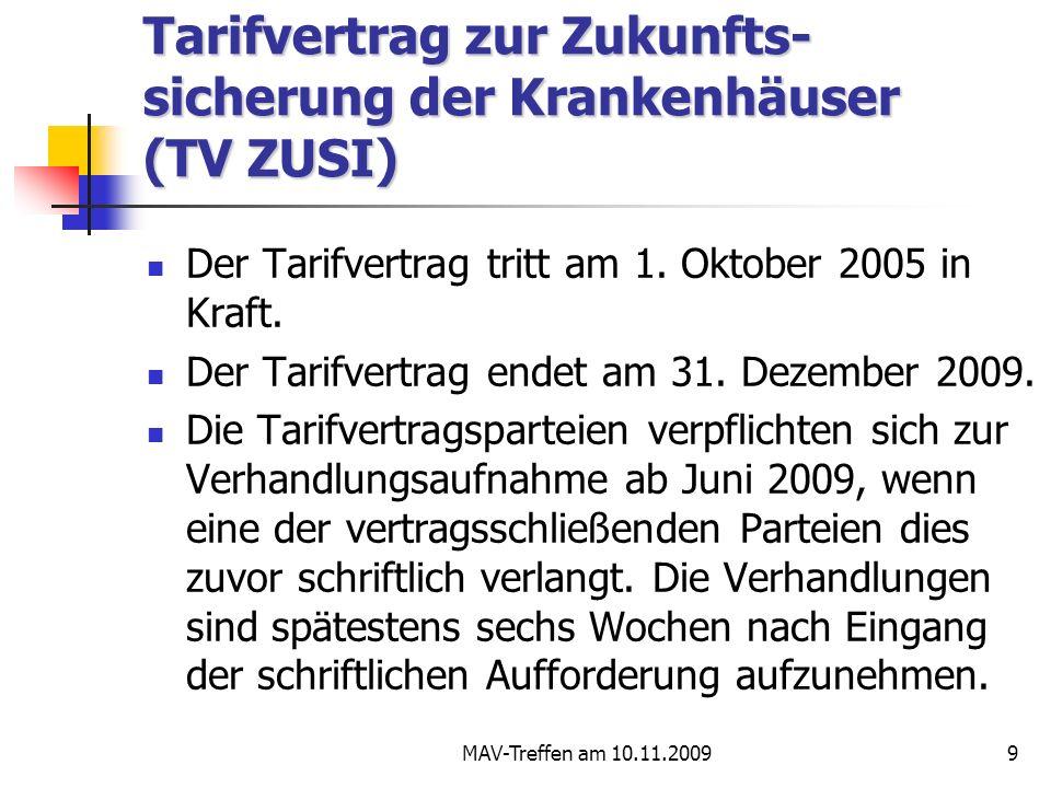 MAV-Treffen am 10.11.20099 Tarifvertrag zur Zukunfts- sicherung der Krankenhäuser (TV ZUSI) Der Tarifvertrag tritt am 1. Oktober 2005 in Kraft. Der Ta