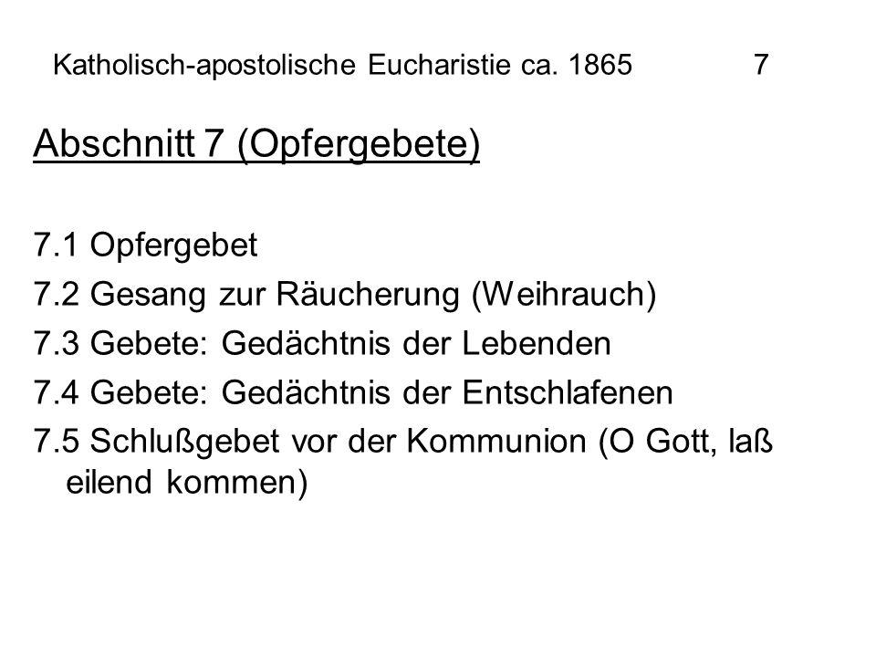 Katholisch-apostolische Eucharistie ca. 1865 7 Abschnitt 7 (Opfergebete) 7.1 Opfergebet 7.2 Gesang zur Räucherung (Weihrauch) 7.3 Gebete: Gedächtnis d