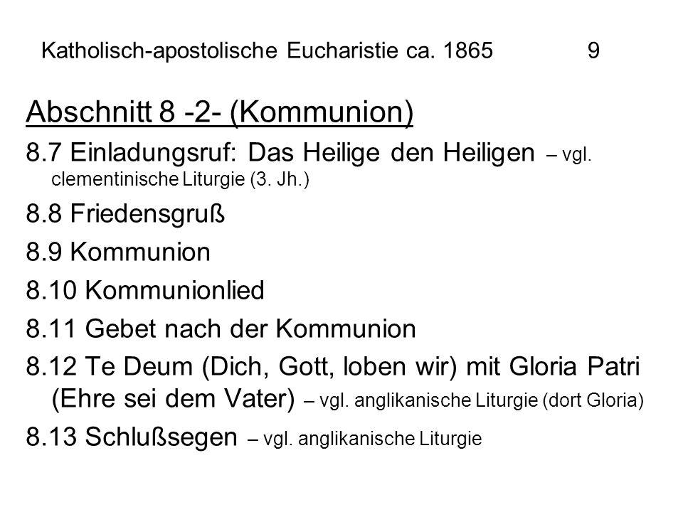 Katholisch-apostolische Eucharistie ca. 1865 9 Abschnitt 8 -2- (Kommunion) 8.7 Einladungsruf: Das Heilige den Heiligen – vgl. clementinische Liturgie