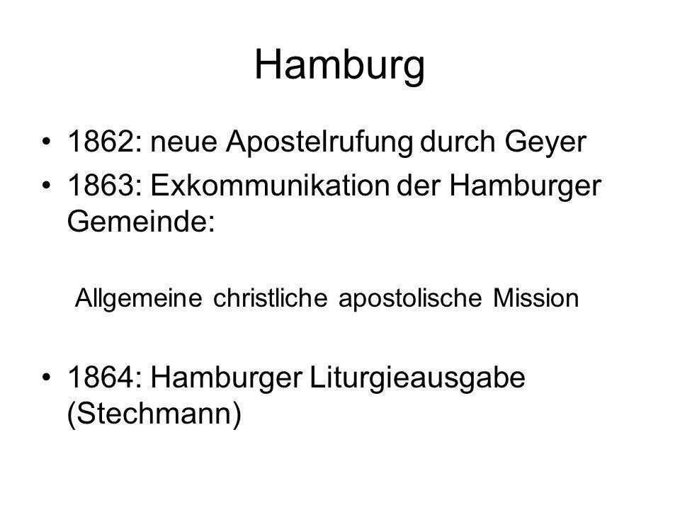 Hamburg 1862: neue Apostelrufung durch Geyer 1863: Exkommunikation der Hamburger Gemeinde: Allgemeine christliche apostolische Mission 1864: Hamburger