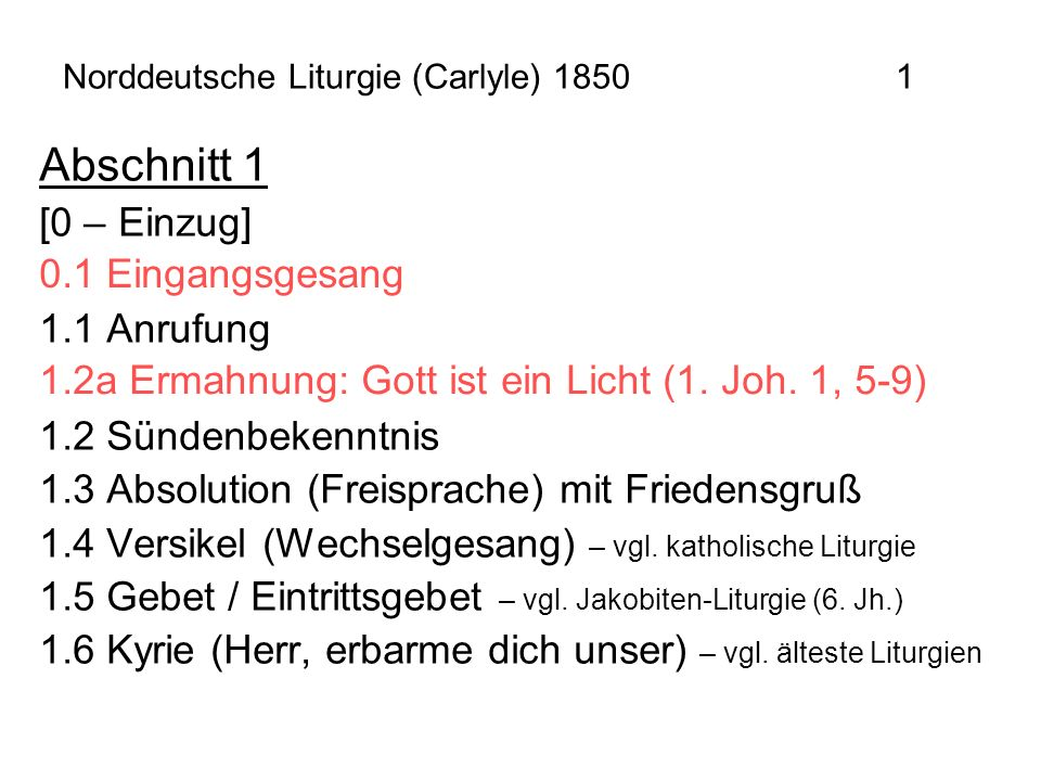 Norddeutsche Liturgie (Carlyle) 18501 Abschnitt 1 [0 – Einzug] 1.1 Anrufung 1.2 Sündenbekenntnis 1.3 Absolution (Freisprache) mit Friedensgruß 1.4 Ver