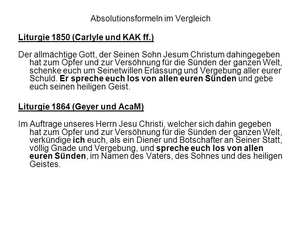 Absolutionsformeln im Vergleich Liturgie 1850 (Carlyle und KAK ff.) Der allmächtige Gott, der Seinen Sohn Jesum Christum dahingegeben hat zum Opfer un