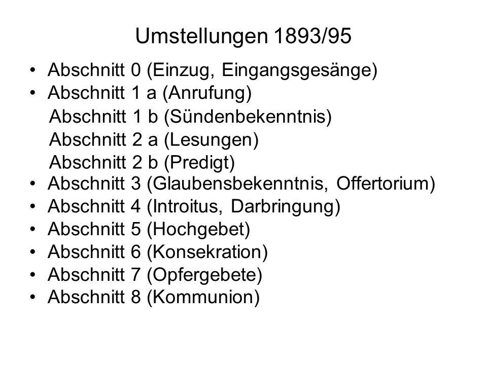 Umstellungen 1893/95 Abschnitt 0 (Einzug, Eingangsgesänge) Abschnitt 1 a (Anrufung) Abschnitt 3 (Glaubensbekenntnis, Offertorium) Abschnitt 4 (Introit