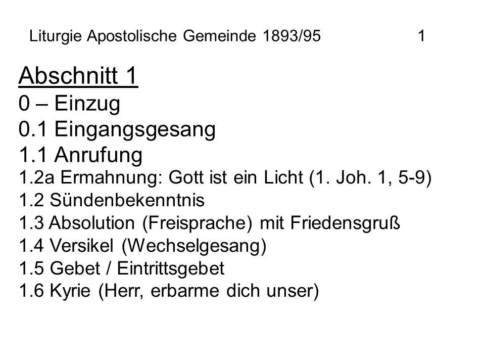Liturgie Apostolische Gemeinde 1893/951 Abschnitt 1 0 – Einzug 0.1 Eingangsgesang 1.1 Anrufung 1.2a Ermahnung: Gott ist ein Licht (1. Joh. 1, 5-9) 1.2