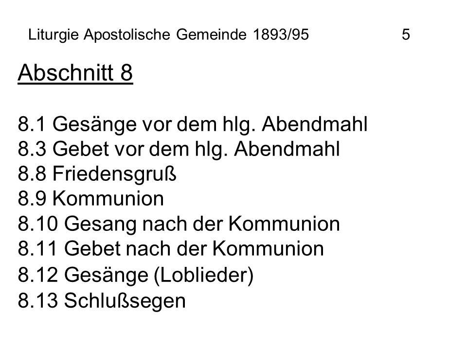 Liturgie Apostolische Gemeinde 1893/95 5 Abschnitt 8 8.1 Gesänge vor dem hlg. Abendmahl 8.3 Gebet vor dem hlg. Abendmahl 8.8 Friedensgruß 8.9 Kommunio