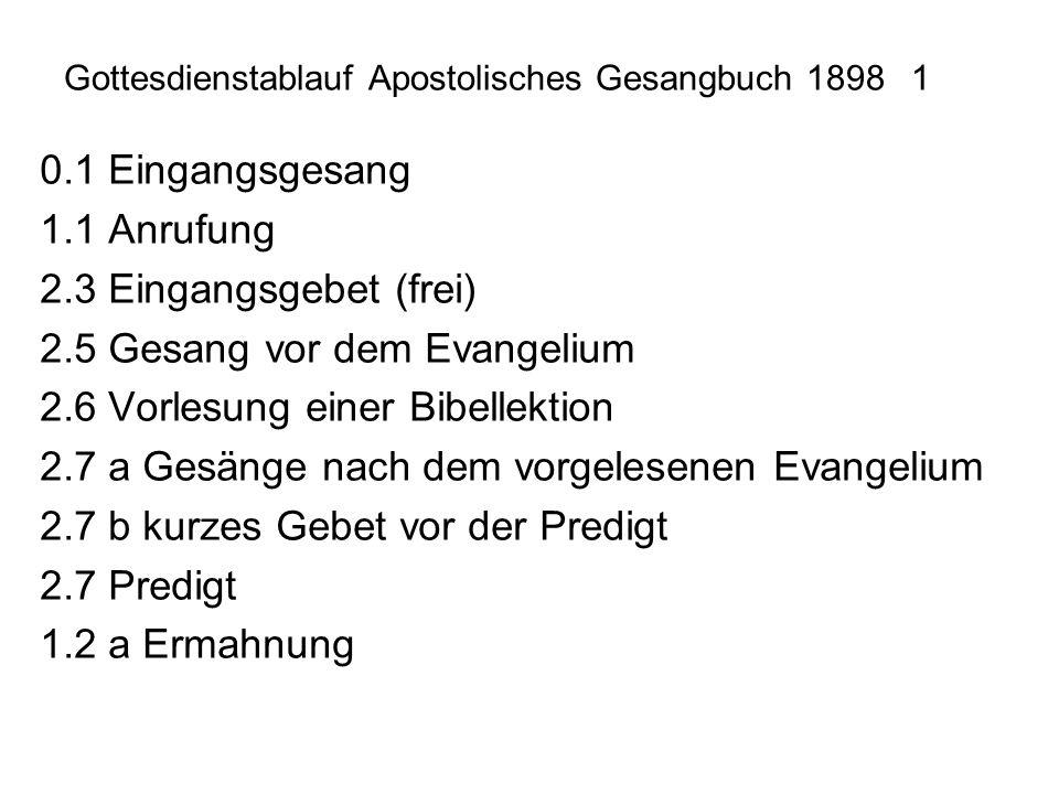 Gottesdienstablauf Apostolisches Gesangbuch 18981 0.1 Eingangsgesang 1.1 Anrufung 2.3 Eingangsgebet (frei) 2.5 Gesang vor dem Evangelium 2.6 Vorlesung
