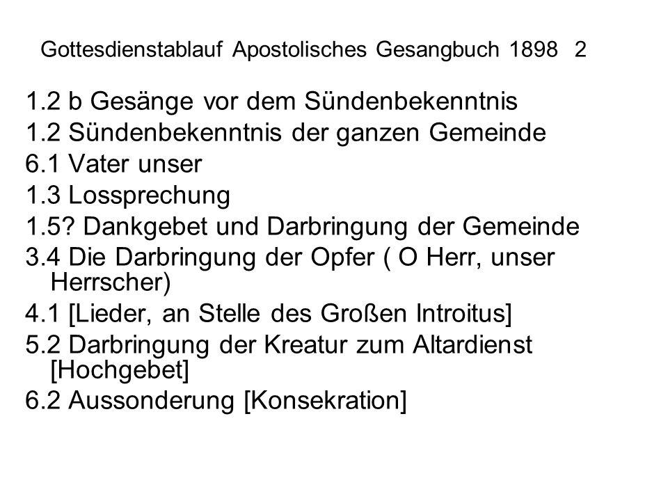 Gottesdienstablauf Apostolisches Gesangbuch 18982 1.2 b Gesänge vor dem Sündenbekenntnis 1.2 Sündenbekenntnis der ganzen Gemeinde 6.1 Vater unser 1.3