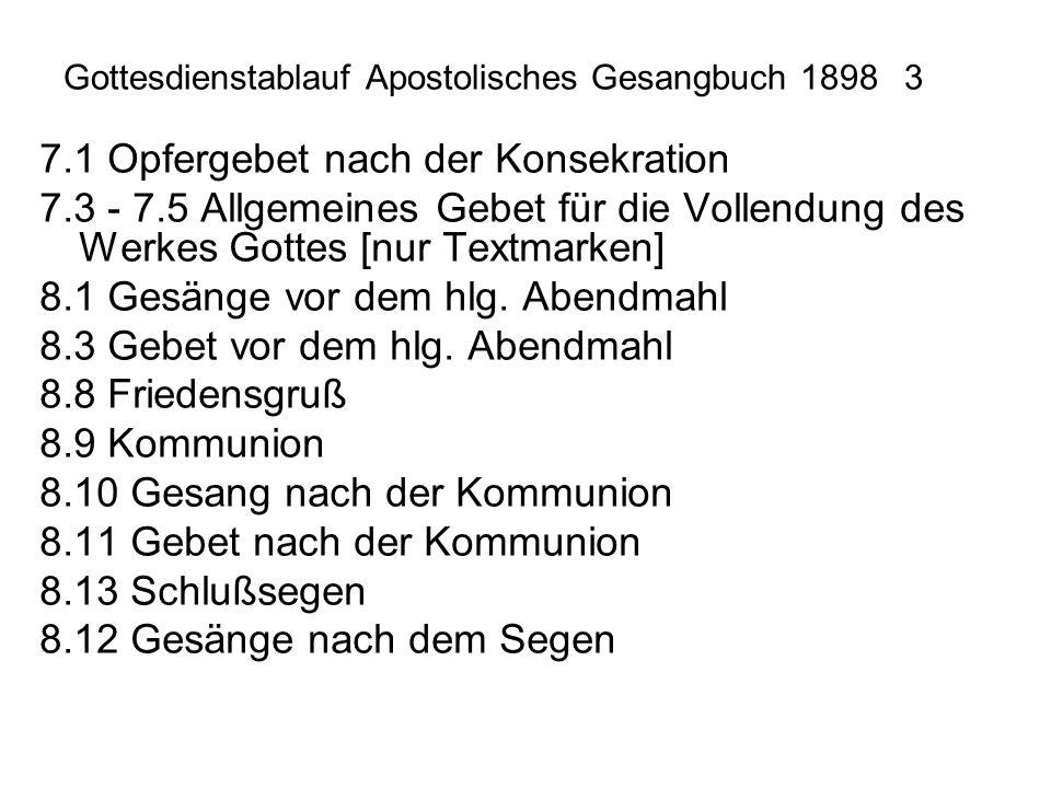 Gottesdienstablauf Apostolisches Gesangbuch 18983 7.1 Opfergebet nach der Konsekration 7.3 - 7.5 Allgemeines Gebet für die Vollendung des Werkes Gotte