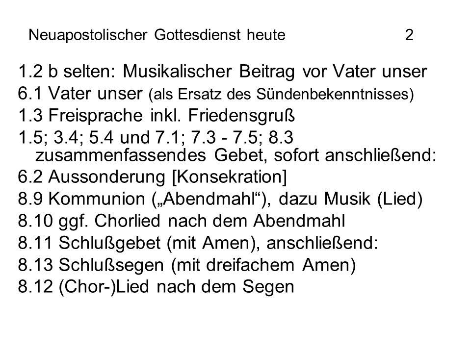 Neuapostolischer Gottesdienst heute2 1.2 b selten: Musikalischer Beitrag vor Vater unser 6.1 Vater unser (als Ersatz des Sündenbekenntnisses) 1.3 Frei