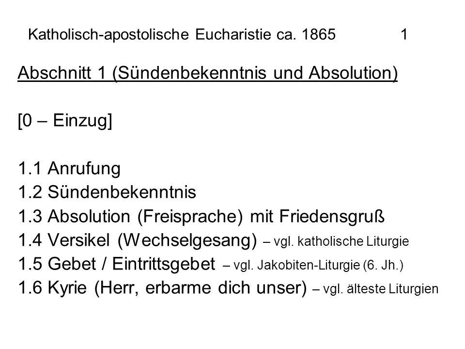 Katholisch-apostolische Eucharistie ca. 1865 1 Abschnitt 1 (Sündenbekenntnis und Absolution) [0 – Einzug] 1.1 Anrufung 1.2 Sündenbekenntnis 1.3 Absolu