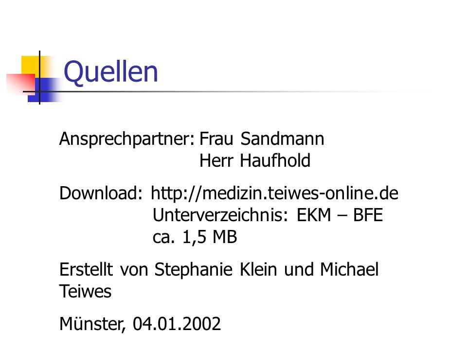 Quellen Ansprechpartner:Frau Sandmann Herr Haufhold Download: http://medizin.teiwes-online.de Unterverzeichnis: EKM – BFE ca. 1,5 MB Erstellt von Step
