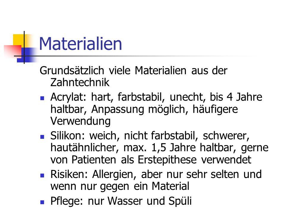 Materialien Grundsätzlich viele Materialien aus der Zahntechnik Acrylat: hart, farbstabil, unecht, bis 4 Jahre haltbar, Anpassung möglich, häufigere V