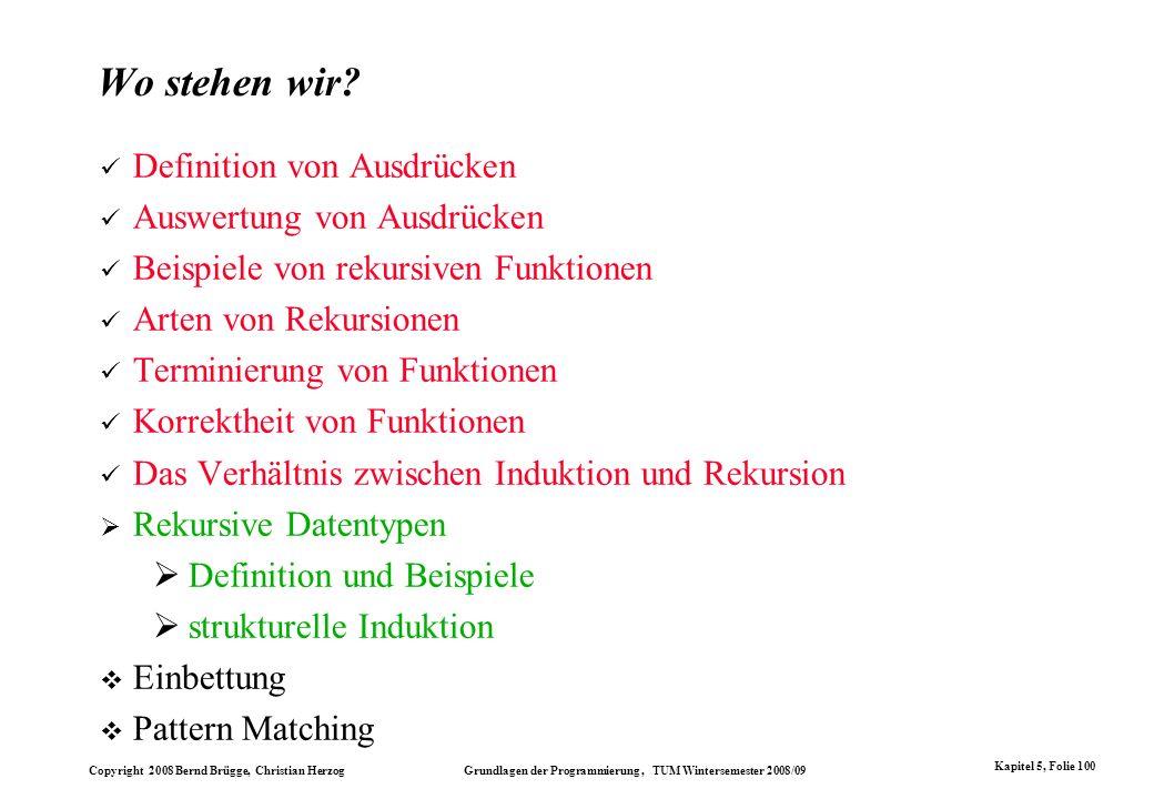 Copyright 2008 Bernd Brügge, Christian Herzog Grundlagen der Programmierung, TUM Wintersemester 2008/09 Kapitel 5, Folie 100 Wo stehen wir? Definition