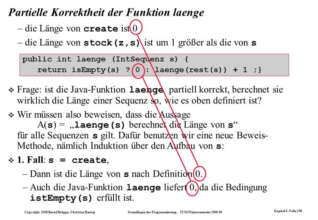 Copyright 2008 Bernd Brügge, Christian Herzog Grundlagen der Programmierung, TUM Wintersemester 2008/09 Kapitel 5, Folie 106 Partielle Korrektheit der