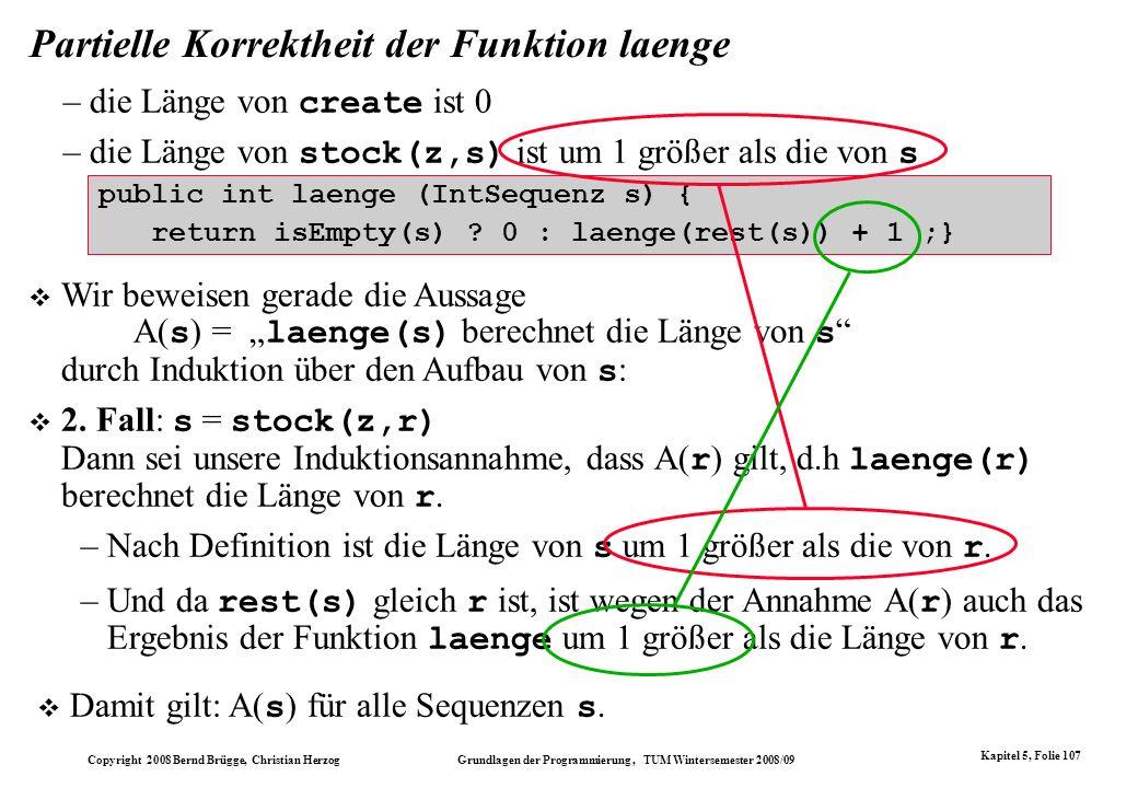 Copyright 2008 Bernd Brügge, Christian Herzog Grundlagen der Programmierung, TUM Wintersemester 2008/09 Kapitel 5, Folie 107 Partielle Korrektheit der