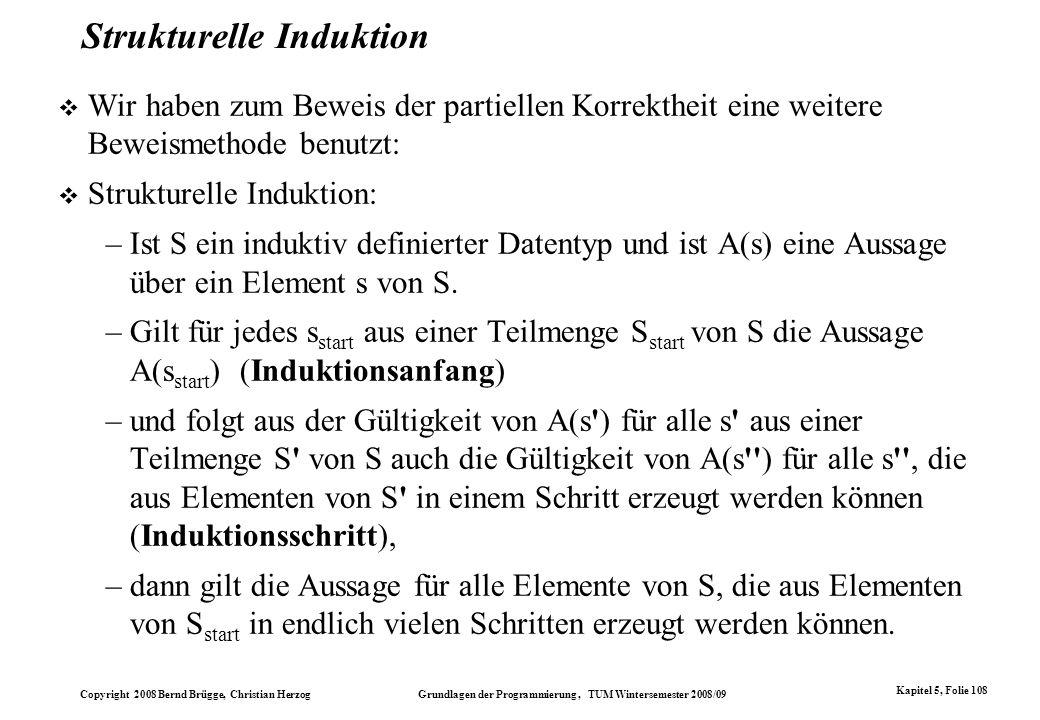 Copyright 2008 Bernd Brügge, Christian Herzog Grundlagen der Programmierung, TUM Wintersemester 2008/09 Kapitel 5, Folie 108 Strukturelle Induktion Wi