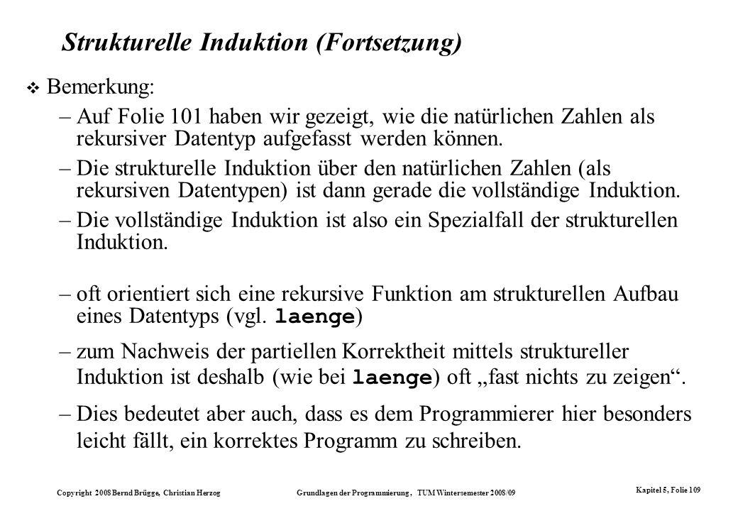 Copyright 2008 Bernd Brügge, Christian Herzog Grundlagen der Programmierung, TUM Wintersemester 2008/09 Kapitel 5, Folie 109 Strukturelle Induktion (F