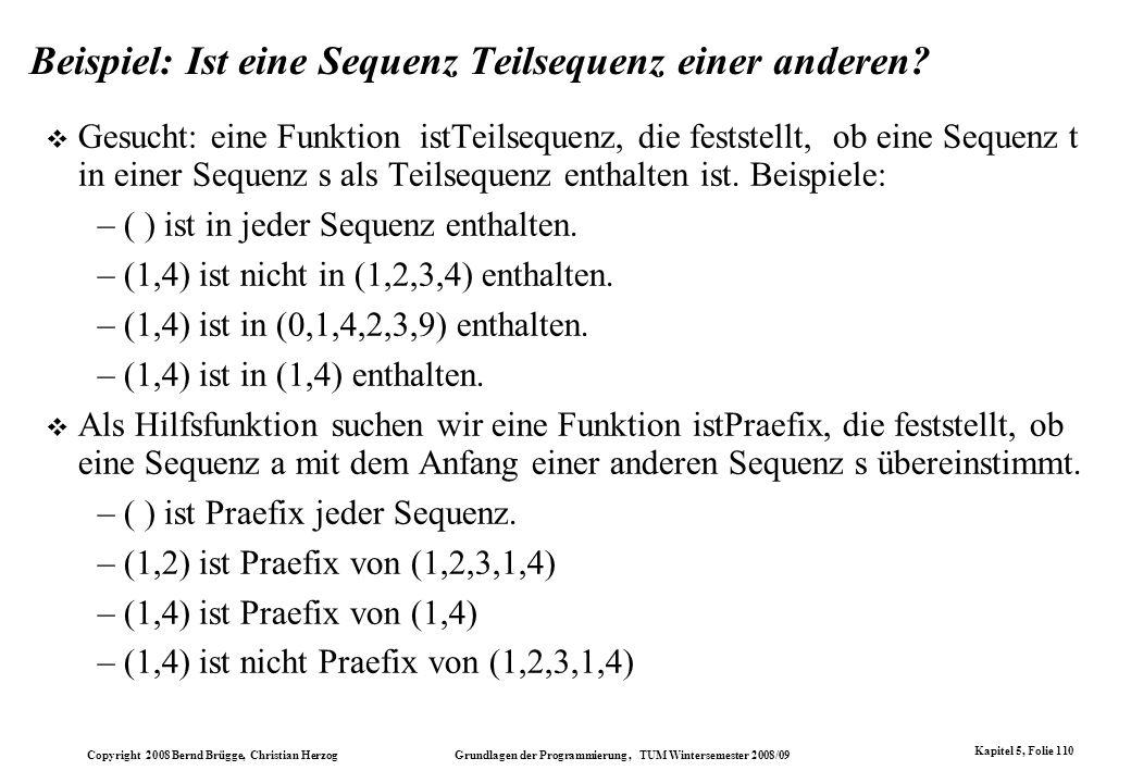 Copyright 2008 Bernd Brügge, Christian Herzog Grundlagen der Programmierung, TUM Wintersemester 2008/09 Kapitel 5, Folie 110 Beispiel: Ist eine Sequen