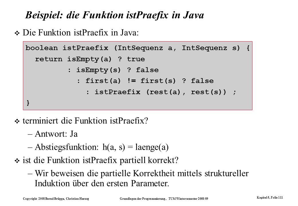 Copyright 2008 Bernd Brügge, Christian Herzog Grundlagen der Programmierung, TUM Wintersemester 2008/09 Kapitel 5, Folie 111 Beispiel: die Funktion is