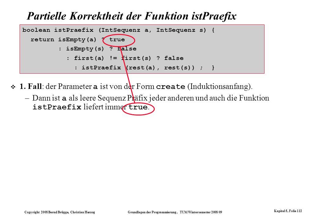 Copyright 2008 Bernd Brügge, Christian Herzog Grundlagen der Programmierung, TUM Wintersemester 2008/09 Kapitel 5, Folie 112 Partielle Korrektheit der