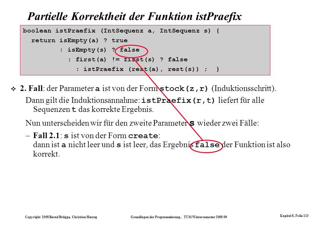 Copyright 2008 Bernd Brügge, Christian Herzog Grundlagen der Programmierung, TUM Wintersemester 2008/09 Kapitel 5, Folie 113 Partielle Korrektheit der