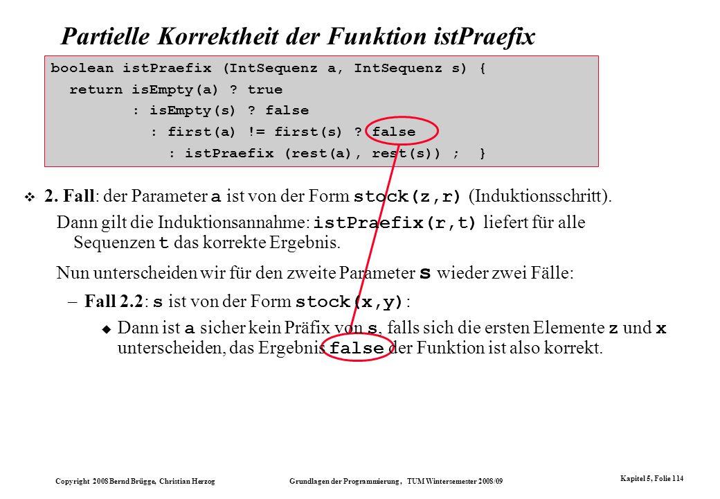 Copyright 2008 Bernd Brügge, Christian Herzog Grundlagen der Programmierung, TUM Wintersemester 2008/09 Kapitel 5, Folie 114 Partielle Korrektheit der