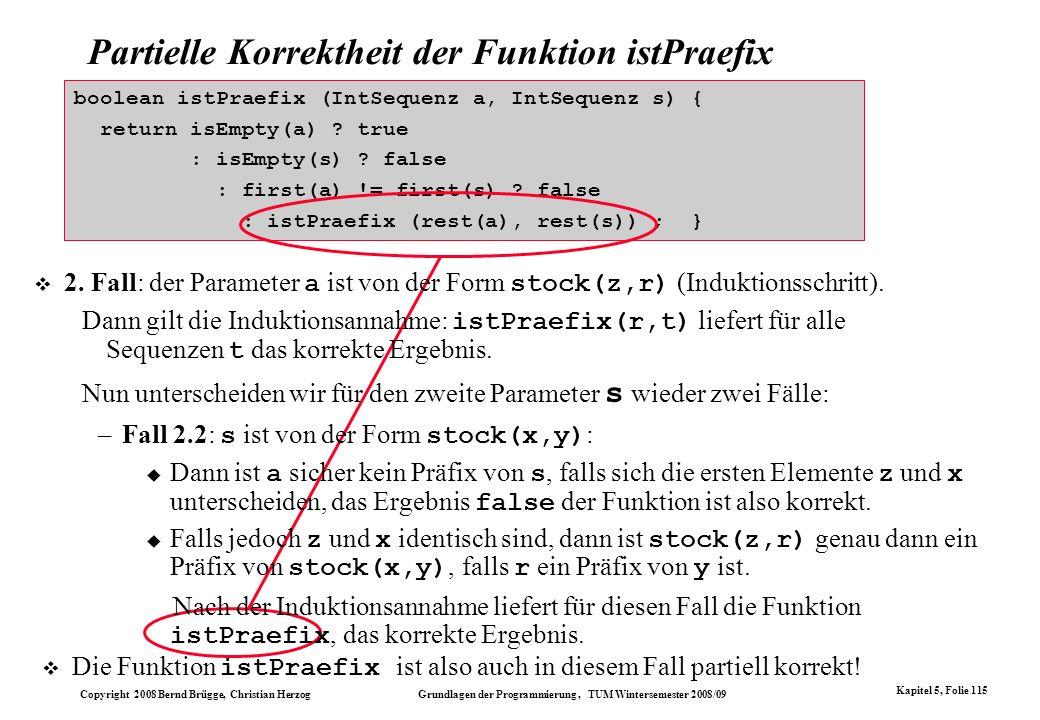 Copyright 2008 Bernd Brügge, Christian Herzog Grundlagen der Programmierung, TUM Wintersemester 2008/09 Kapitel 5, Folie 115 Partielle Korrektheit der