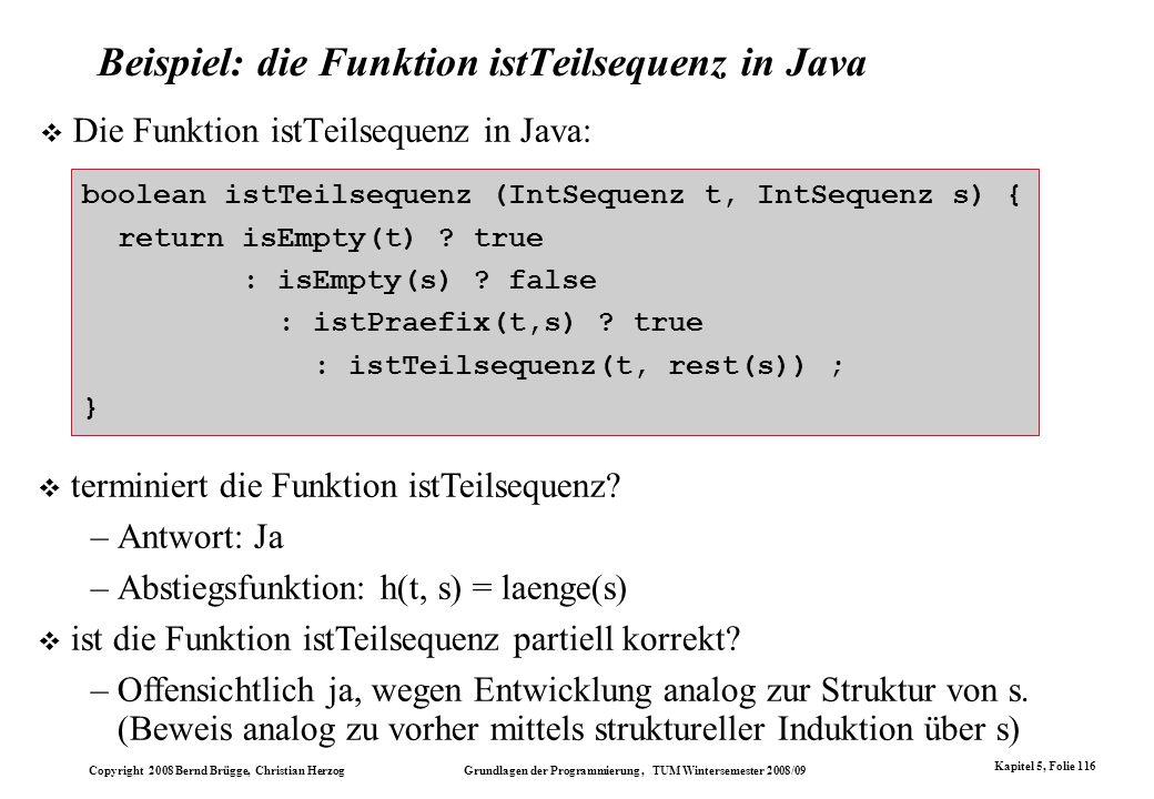 Copyright 2008 Bernd Brügge, Christian Herzog Grundlagen der Programmierung, TUM Wintersemester 2008/09 Kapitel 5, Folie 116 Beispiel: die Funktion is