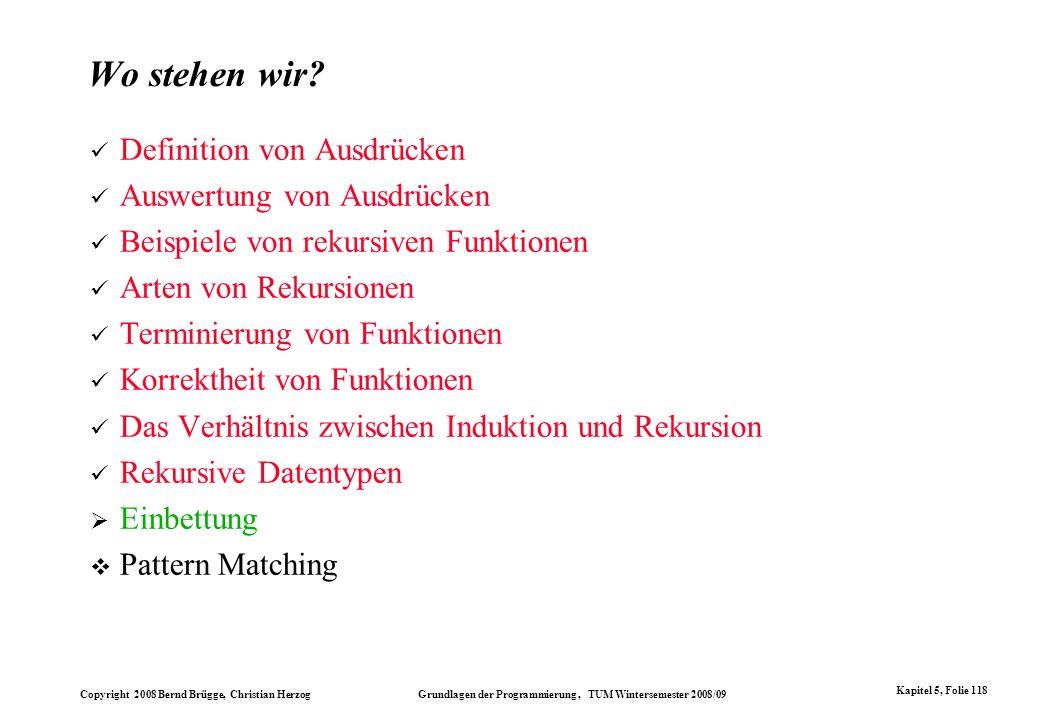 Copyright 2008 Bernd Brügge, Christian Herzog Grundlagen der Programmierung, TUM Wintersemester 2008/09 Kapitel 5, Folie 118 Wo stehen wir? Definition