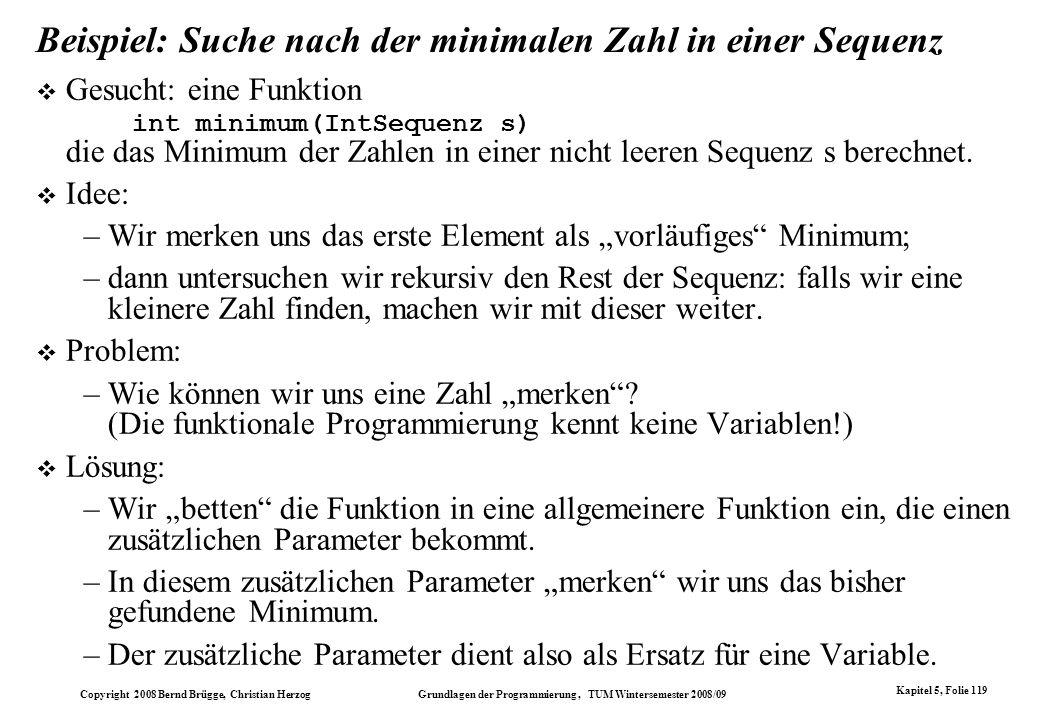 Copyright 2008 Bernd Brügge, Christian Herzog Grundlagen der Programmierung, TUM Wintersemester 2008/09 Kapitel 5, Folie 119 Beispiel: Suche nach der