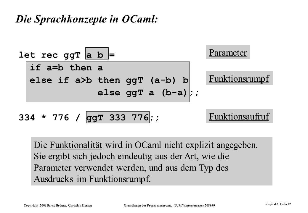 Copyright 2008 Bernd Brügge, Christian Herzog Grundlagen der Programmierung, TUM Wintersemester 2008/09 Kapitel 5, Folie 12 Parameter Funktionsaufruf