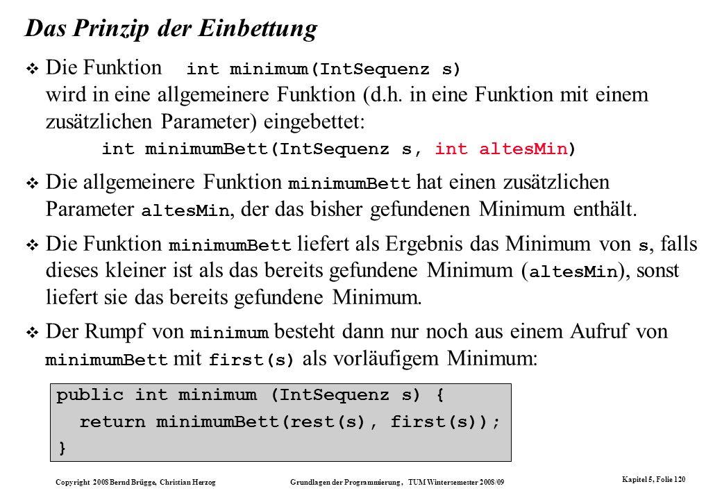 Copyright 2008 Bernd Brügge, Christian Herzog Grundlagen der Programmierung, TUM Wintersemester 2008/09 Kapitel 5, Folie 120 Das Prinzip der Einbettun