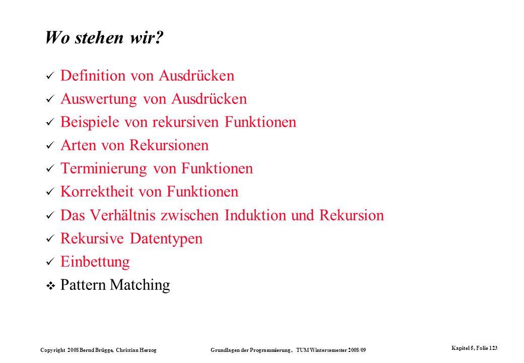 Copyright 2008 Bernd Brügge, Christian Herzog Grundlagen der Programmierung, TUM Wintersemester 2008/09 Kapitel 5, Folie 123 Wo stehen wir? Definition