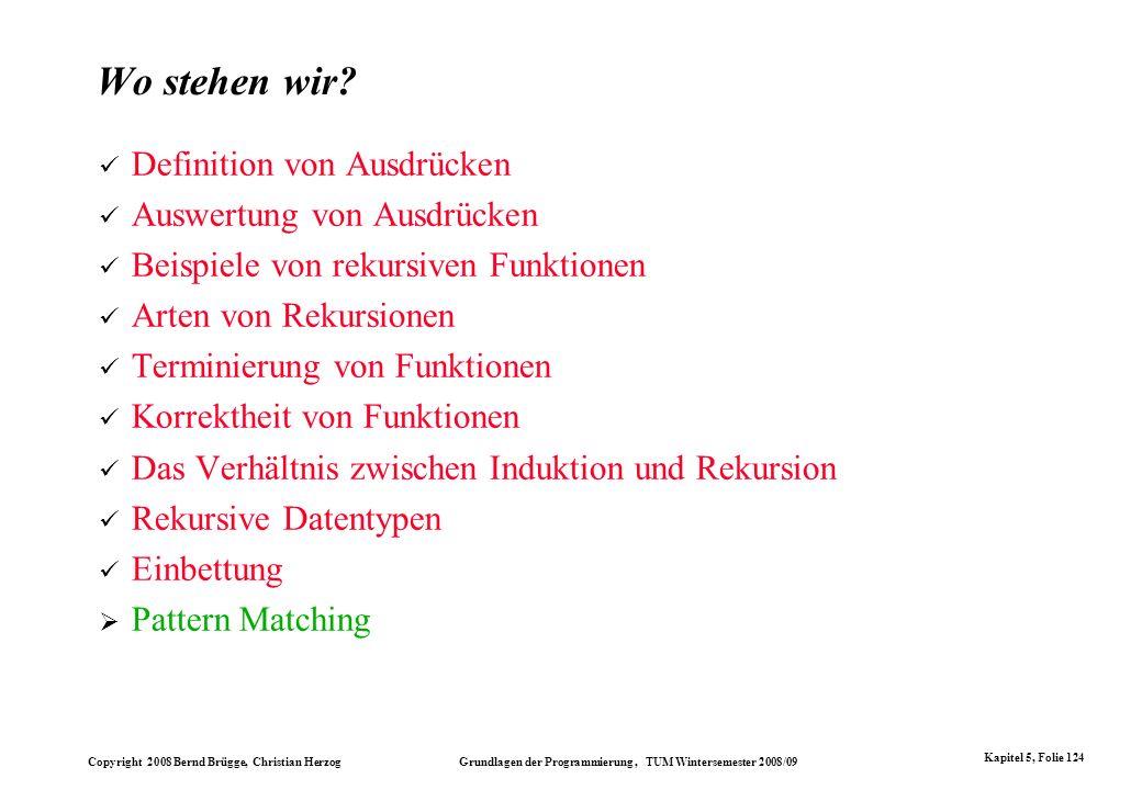 Copyright 2008 Bernd Brügge, Christian Herzog Grundlagen der Programmierung, TUM Wintersemester 2008/09 Kapitel 5, Folie 124 Wo stehen wir? Definition
