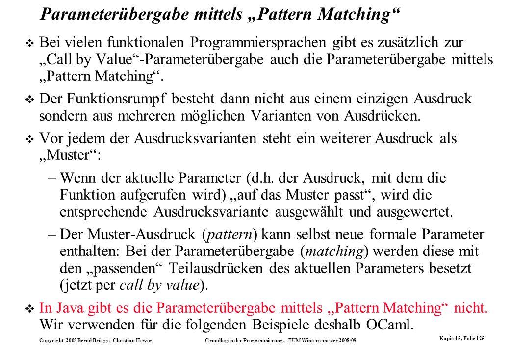 Copyright 2008 Bernd Brügge, Christian Herzog Grundlagen der Programmierung, TUM Wintersemester 2008/09 Kapitel 5, Folie 125 Parameterübergabe mittels