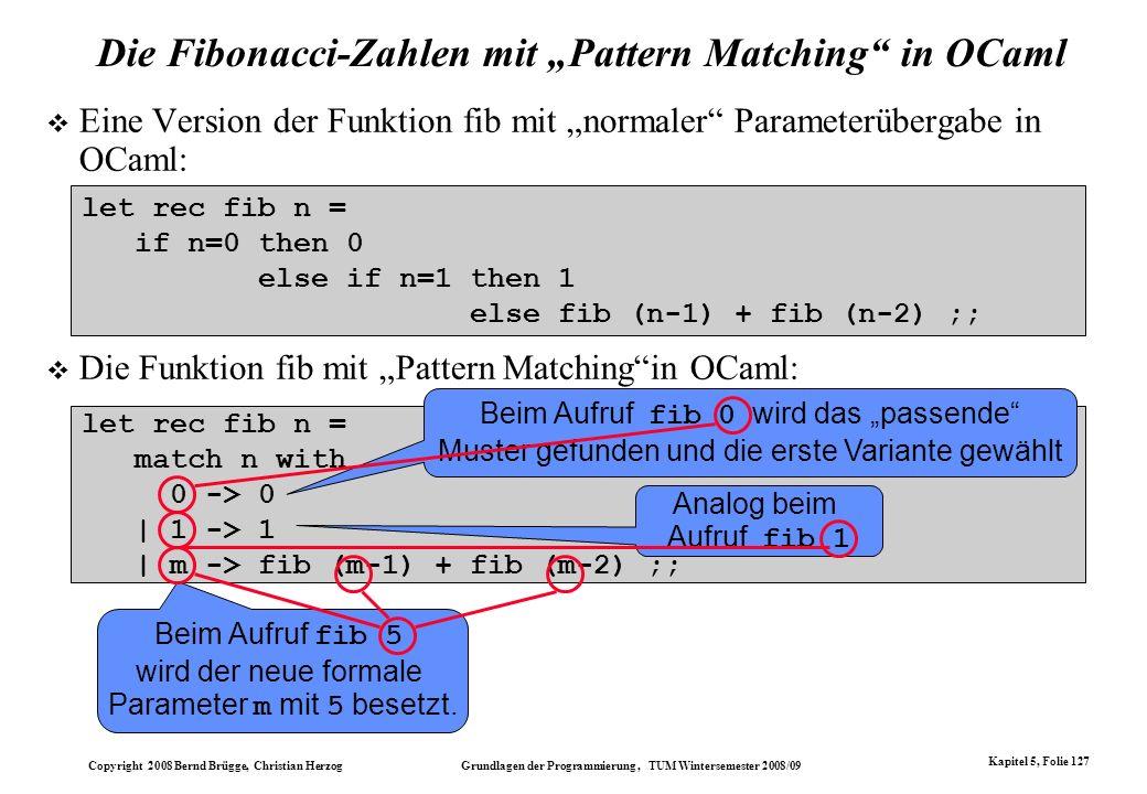 Copyright 2008 Bernd Brügge, Christian Herzog Grundlagen der Programmierung, TUM Wintersemester 2008/09 Kapitel 5, Folie 127 Die Fibonacci-Zahlen mit