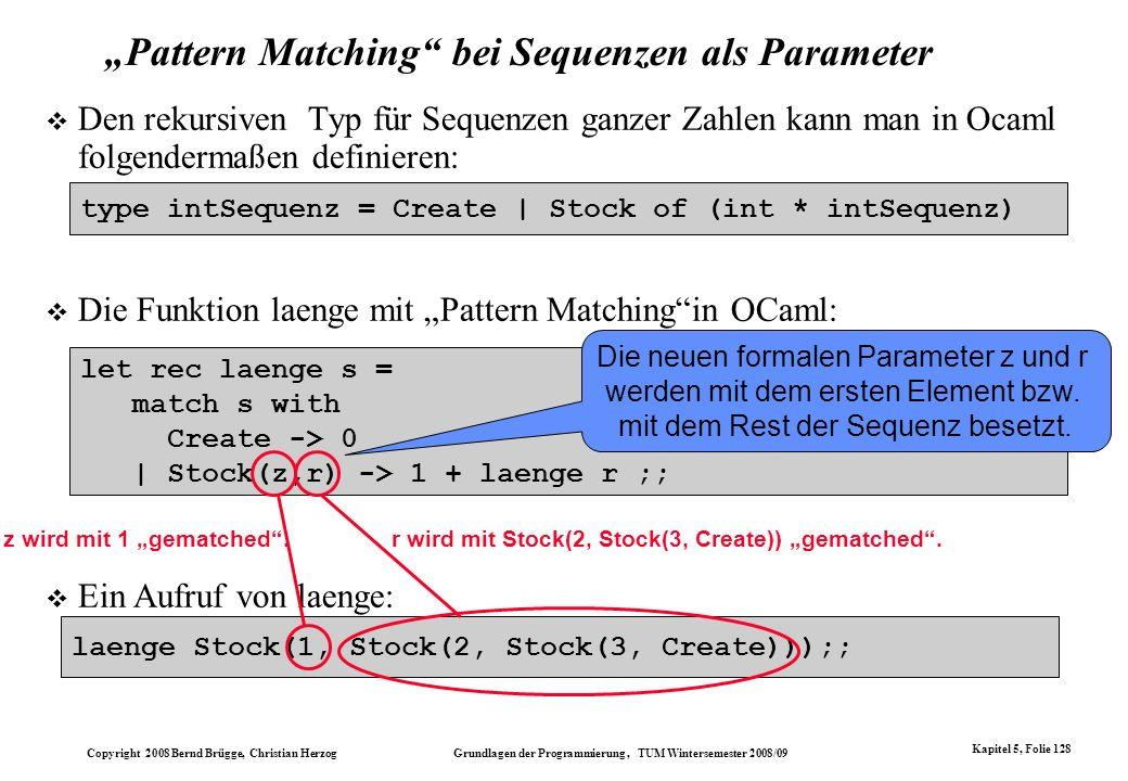 Copyright 2008 Bernd Brügge, Christian Herzog Grundlagen der Programmierung, TUM Wintersemester 2008/09 Kapitel 5, Folie 128 Pattern Matching bei Sequ