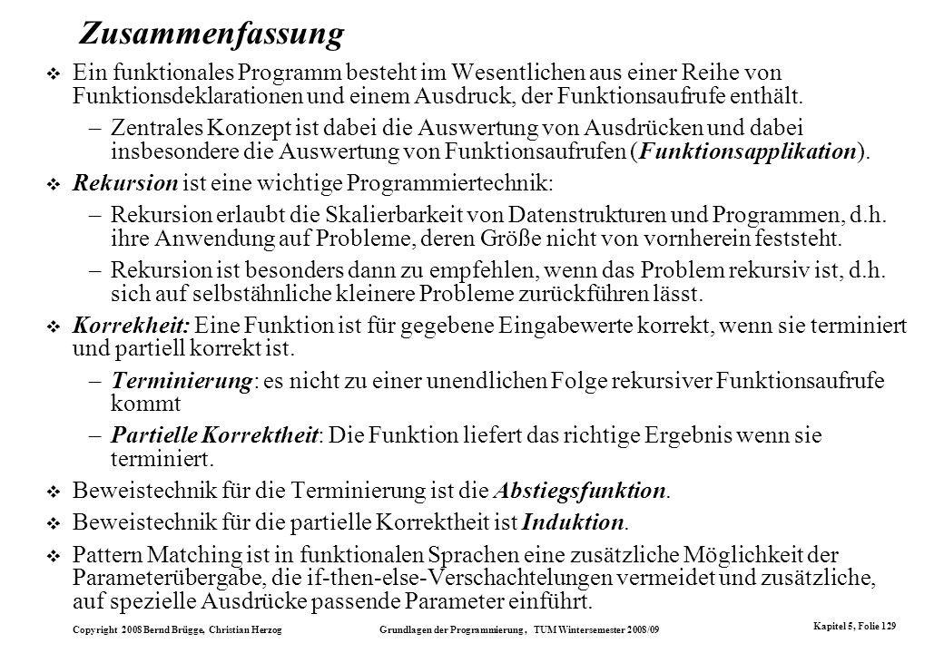 Copyright 2008 Bernd Brügge, Christian Herzog Grundlagen der Programmierung, TUM Wintersemester 2008/09 Kapitel 5, Folie 129 Zusammenfassung Ein funkt