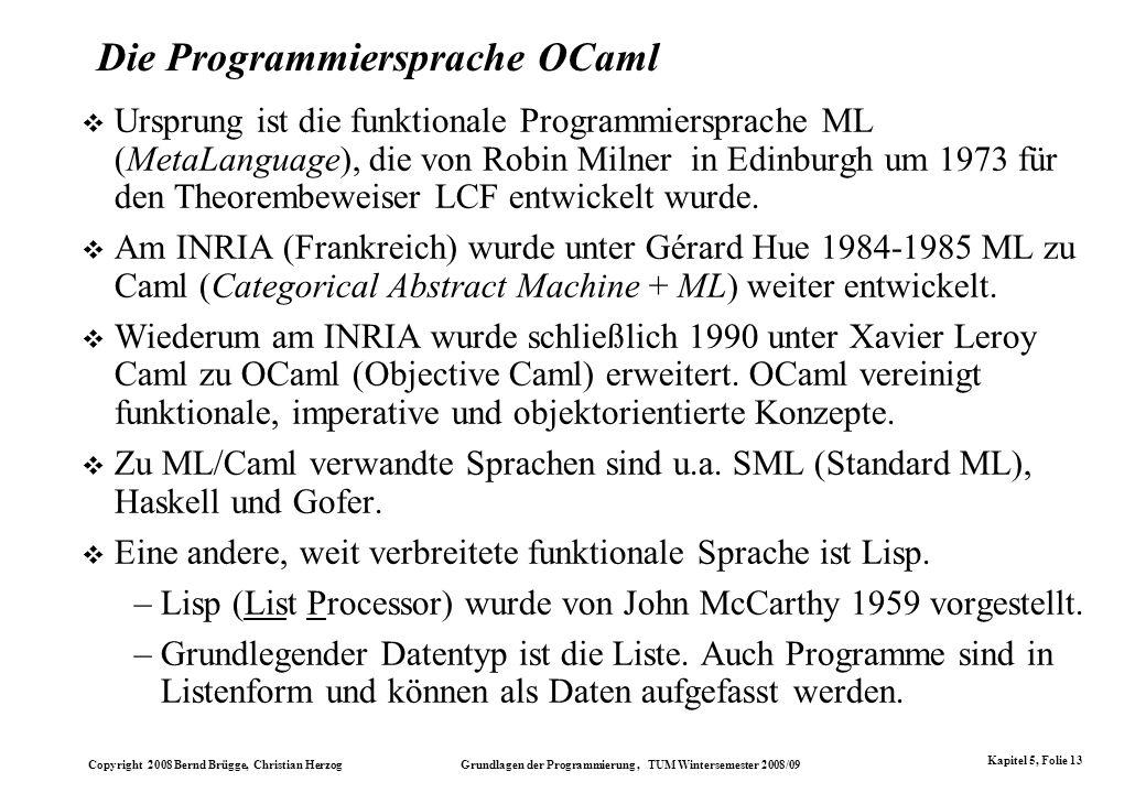 Copyright 2008 Bernd Brügge, Christian Herzog Grundlagen der Programmierung, TUM Wintersemester 2008/09 Kapitel 5, Folie 13 Die Programmiersprache OCa